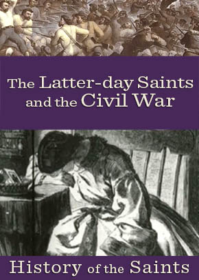 The Latter-day Saints and the Civil War