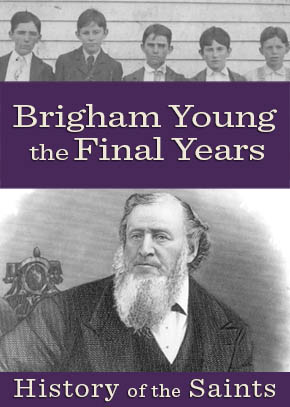 Brigham Young: The Final Years