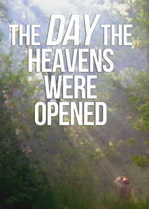 The Day the Heavens Were Opened