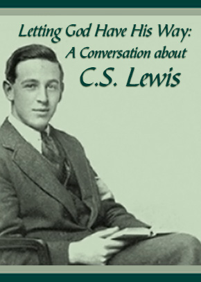 Letting God Have His Way: A Conversation about C.S. Lewis