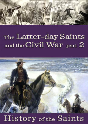 The Latter-day Saints and the Civil War Part 2