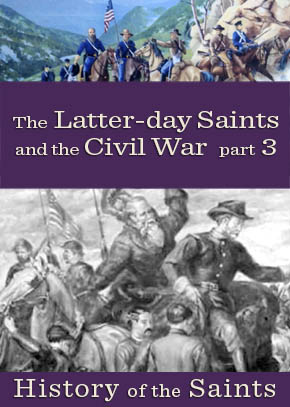 The Latter-day Saints and the Civil War Part 3