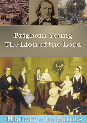 Brigham Young: The Lion of the Lord