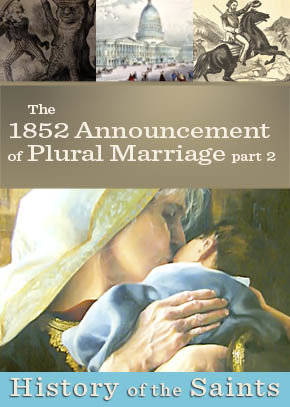 The 1852 Announcement of Plural Marriage Part Two