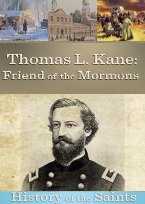 Thomas L Kane: Friend of the Mormons Part 1