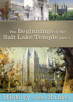 The Beginnings of the Salt Lake Temple Part One