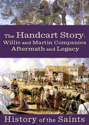 The Handcart Story Part 10: Willie Martin Handcart Companies Aftermath and Legacy