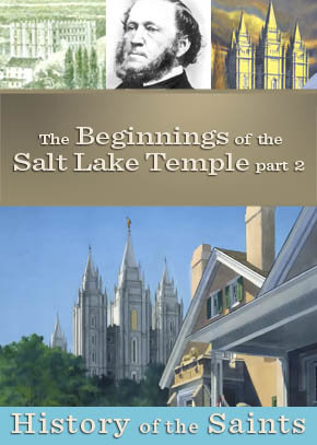 The Beginnings of the Salt Lake Temple Part Two