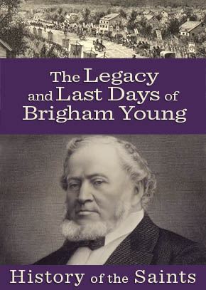 The Legacy and Last Days of Brigham Young