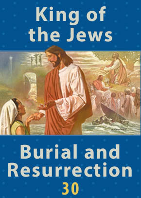 King of the Jews • Burial and Resurrection