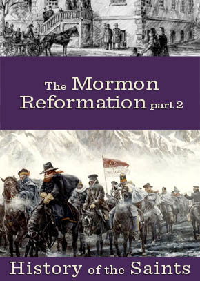 The Mormon Reformation Part 2: Culture, Context and Result