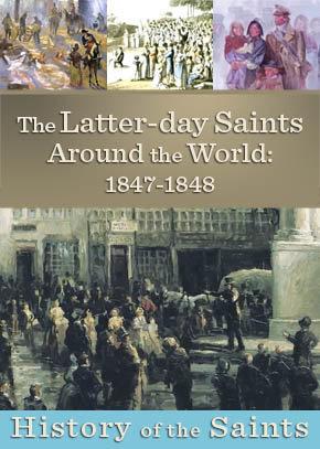 The Latter-day Saints Around the World: 1847-1848