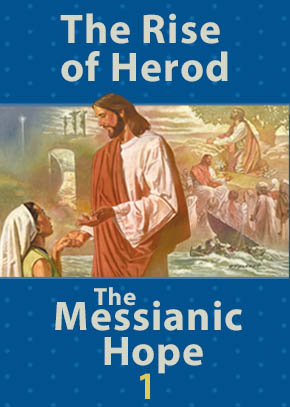 The Rise of Herod • The Messianic Hope