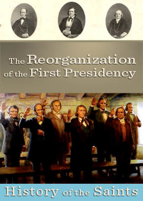 The Reorganization of the First Presidency