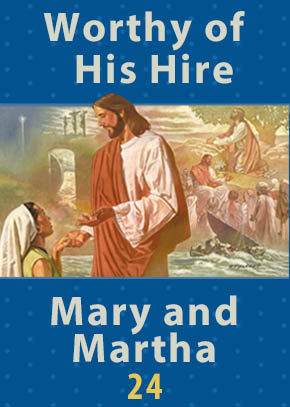 Worthy of His Hire • Mary and Martha