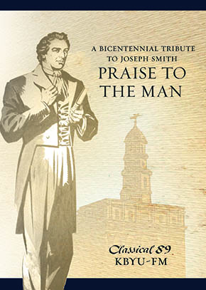 A Bicentennial Tribute to Joseph Smith: Praise to the Man
