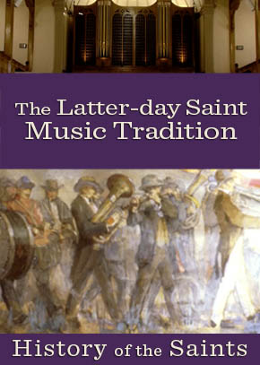 The Rise of the Latter-day Saint Music Tradition