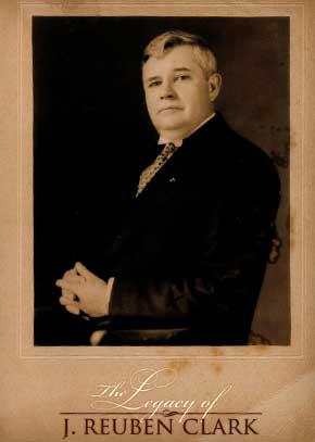 The Legacy of J. Reuben Clark