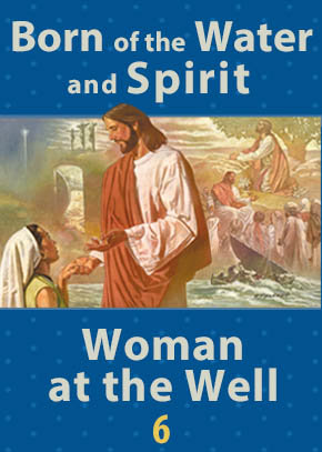 Born of the Water and Spirit • Woman at the Well
