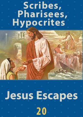 Scribes, Pharisees, Hypocrites • Jesus Escapes