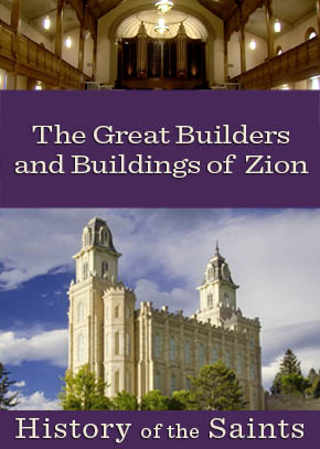 The Great Builders and Buildings of Zion