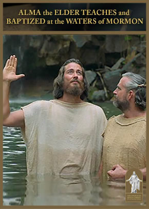 Mosiah 15; 18: Alma the Elder Teaches and Baptizes at the Waters of Mormon
