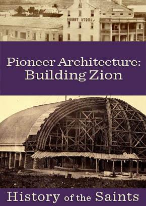 Pioneer Architecture: Building Zion